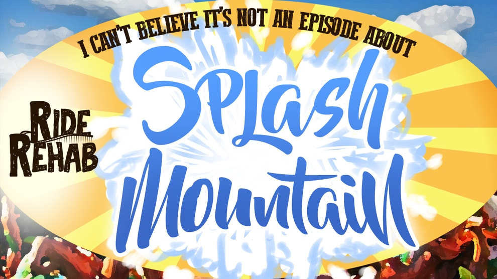 ride rehab splash mountain